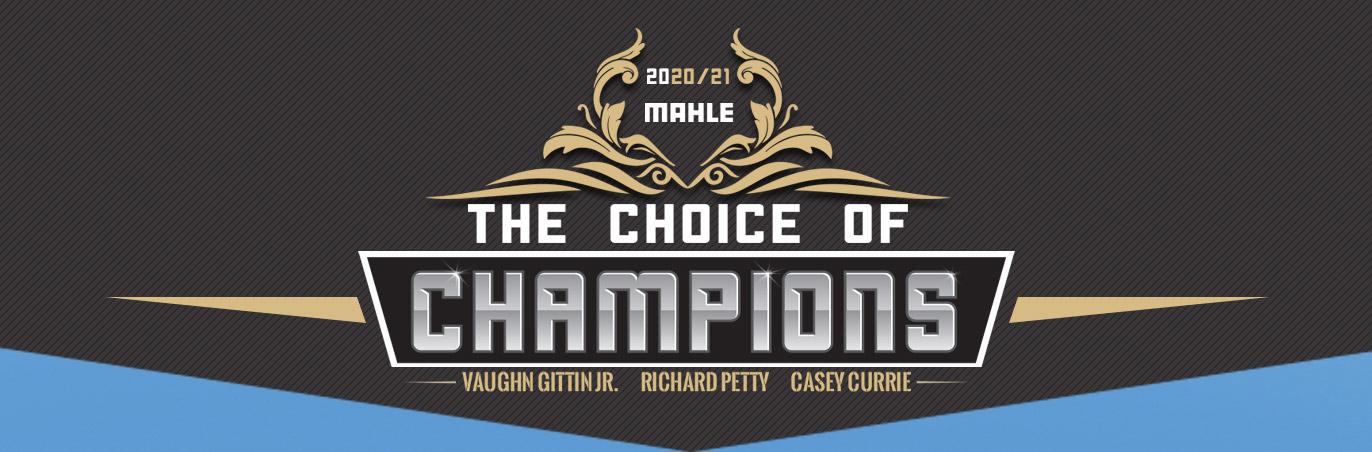 2020/21 MAHLE The Choice of Champions. Vaughn Gittin Jr. Richard Petty. Casey Currie.